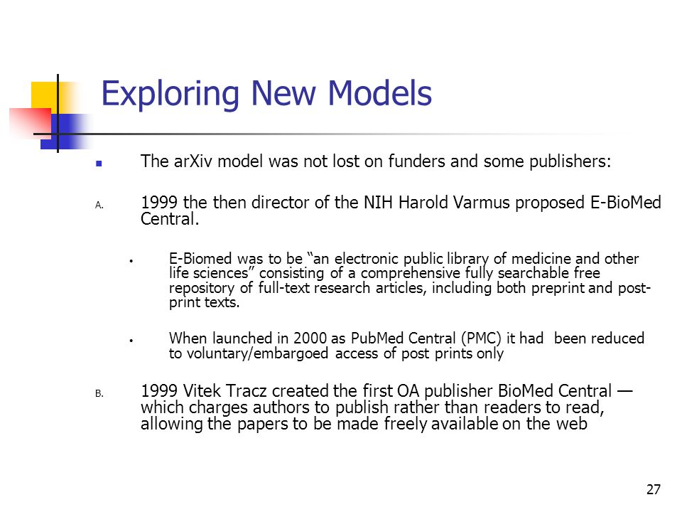 Exploring New Models The arXiv model was not lost on funders and some publishers: