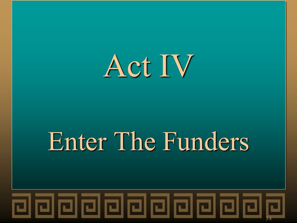 Act IV Enter The Funders