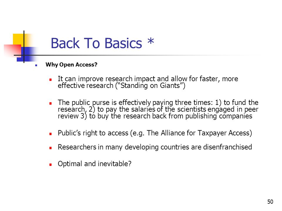 Back To Basics * Why Open Access It can improve research impact and allow for faster, more effective research ( Standing on Giants )