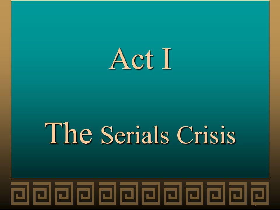 Act I The Serials Crisis