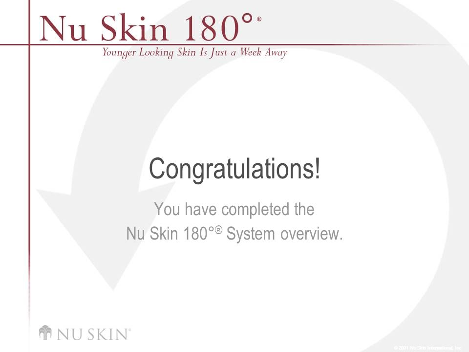 You have completed the Nu Skin 180°® System overview.