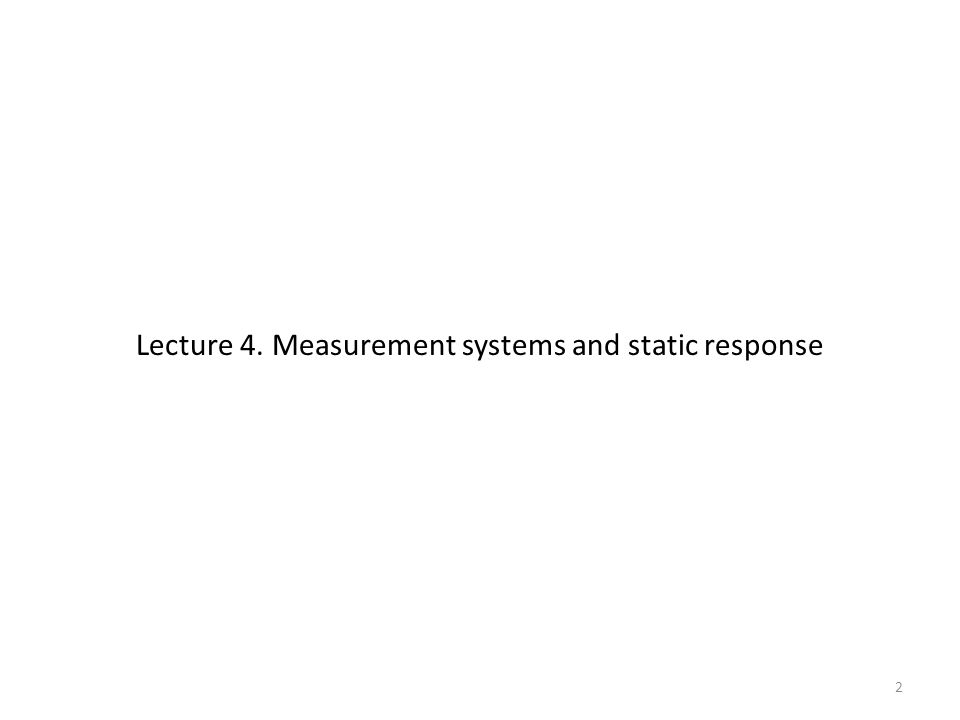 Lecture 4. Measurement systems and static response