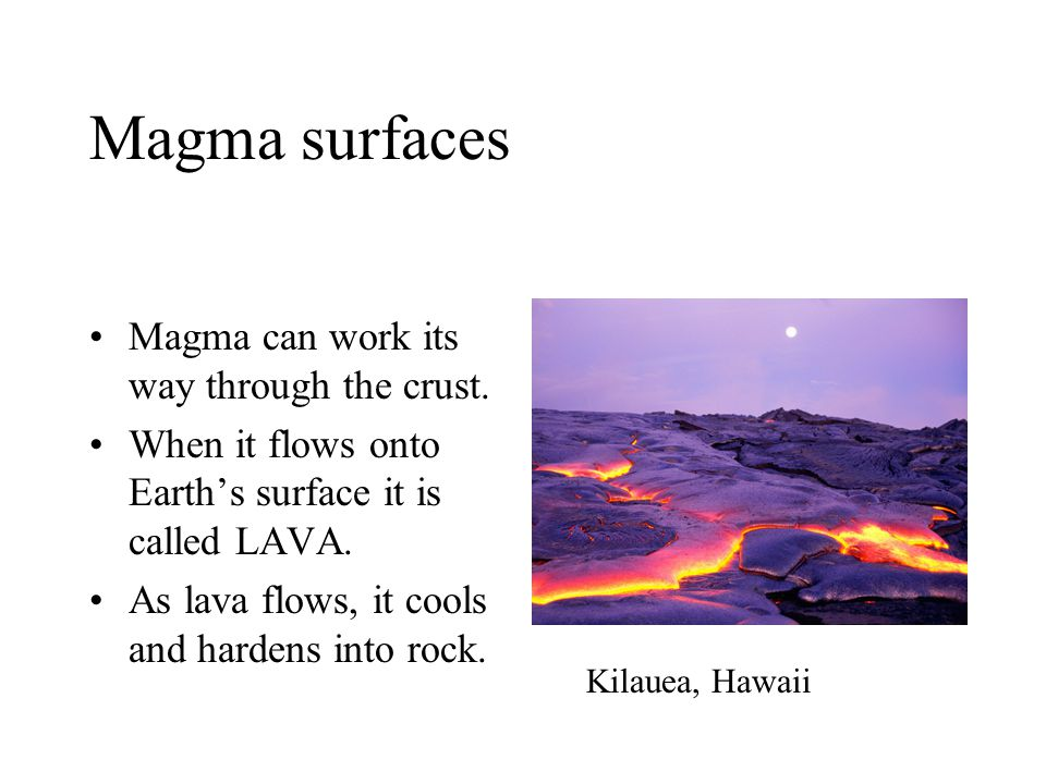 Magma surfaces Magma can work its way through the crust.