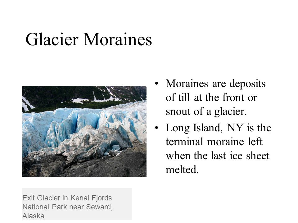 Glacier Moraines Moraines are deposits of till at the front or snout of a glacier.