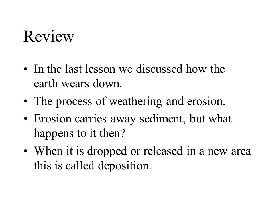 Review In the last lesson we discussed how the earth wears down.