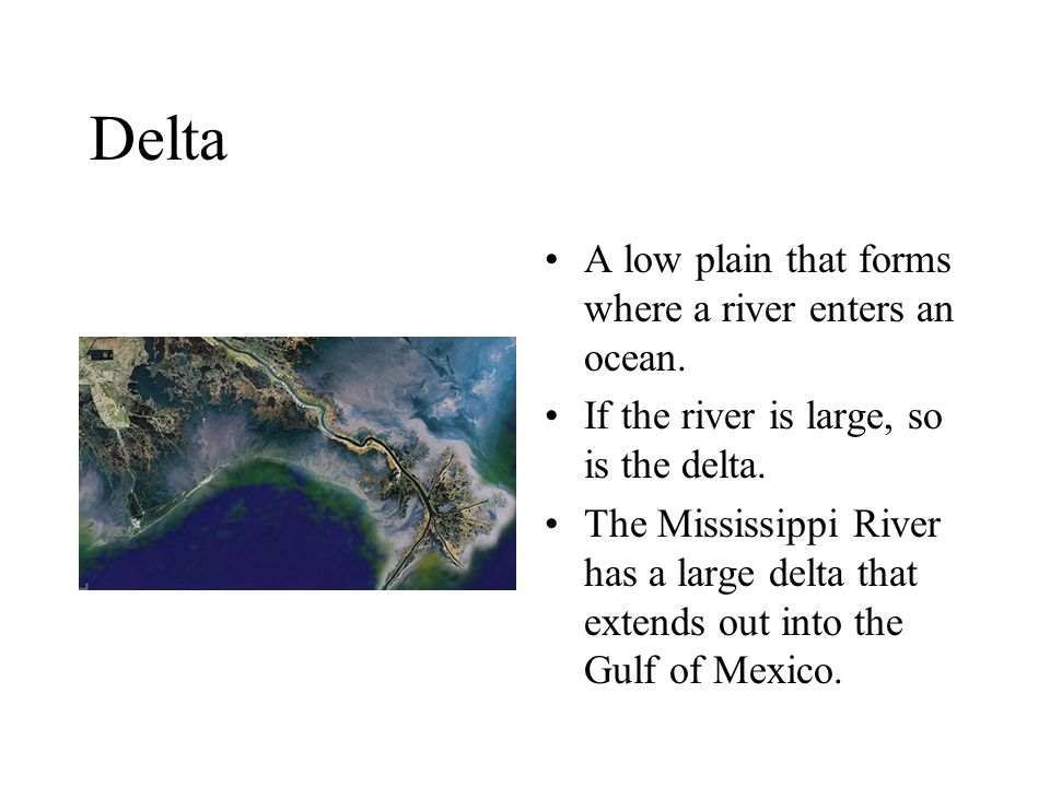 Delta A low plain that forms where a river enters an ocean.