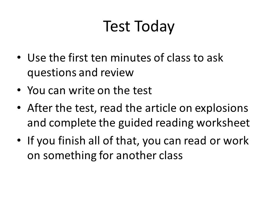Test Today Use the first ten minutes of class to ask questions and review. You can write on the test.
