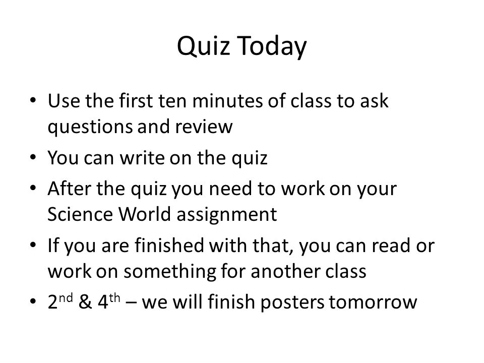 Quiz Today Use the first ten minutes of class to ask questions and review. You can write on the quiz.