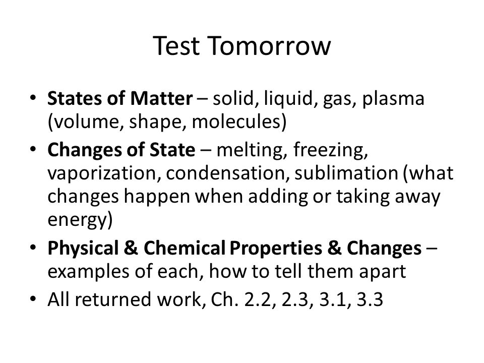 Test Tomorrow States of Matter – solid, liquid, gas, plasma (volume, shape, molecules)