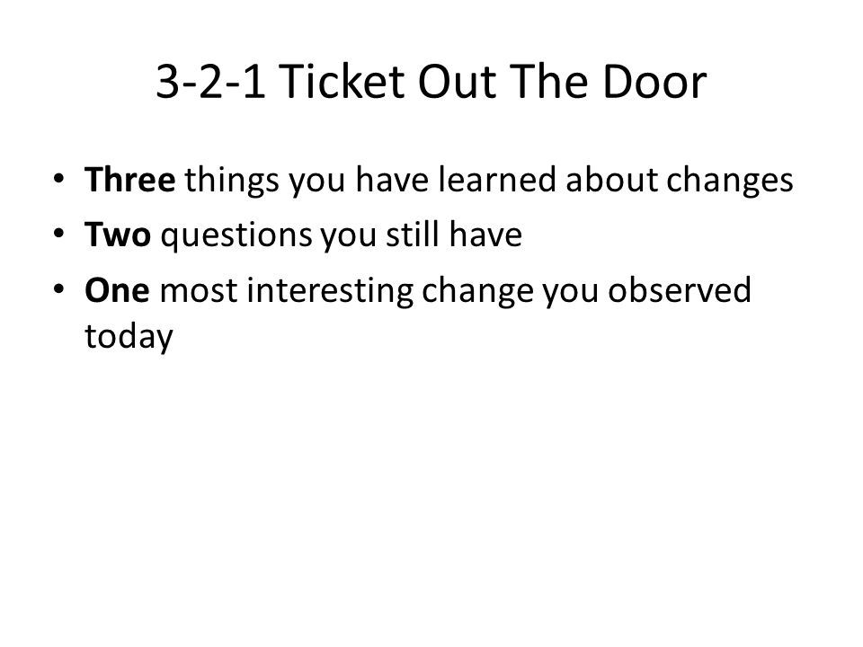 3-2-1 Ticket Out The Door Three things you have learned about changes