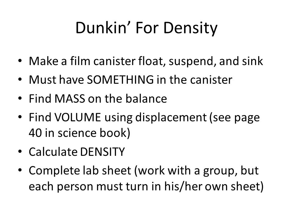 Dunkin' For Density Make a film canister float, suspend, and sink