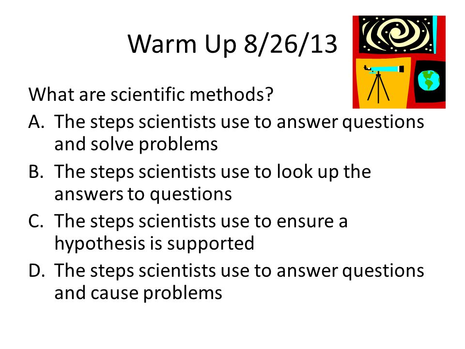Warm Up 8/26/13 What are scientific methods