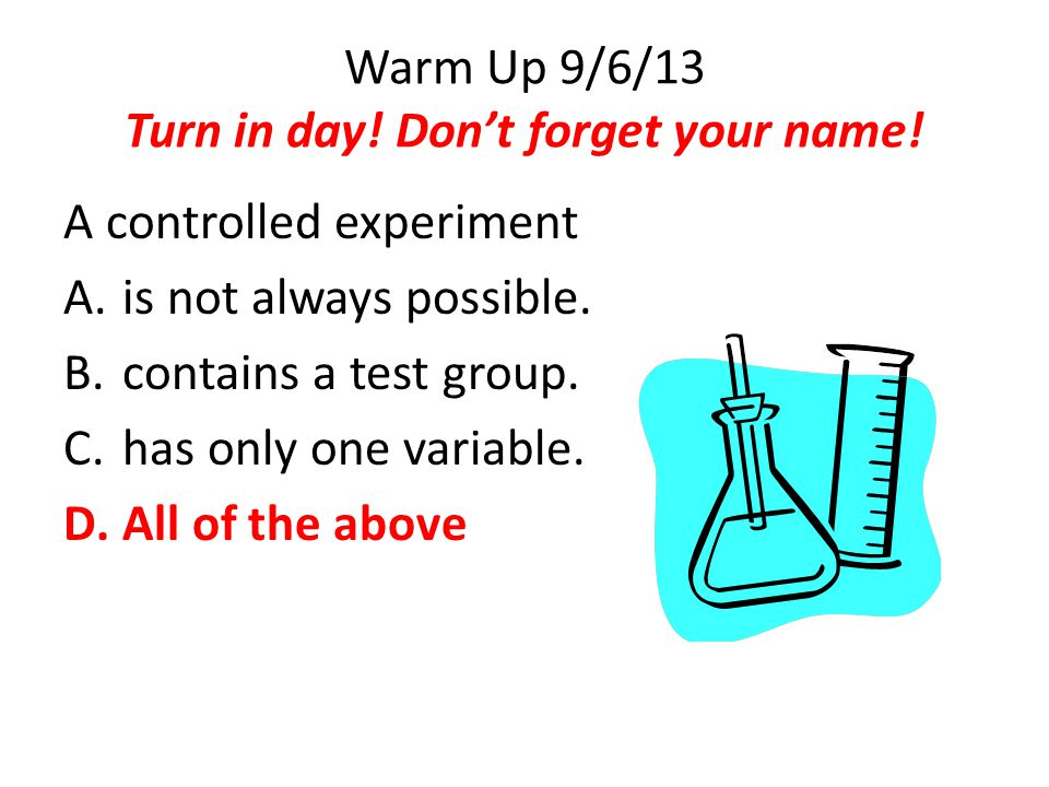 Warm Up 9/6/13 Turn in day! Don't forget your name!