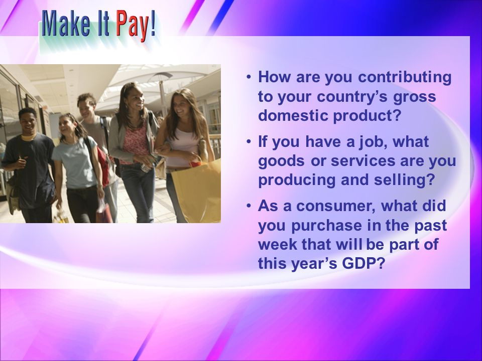 How are you contributing to your country's gross domestic product