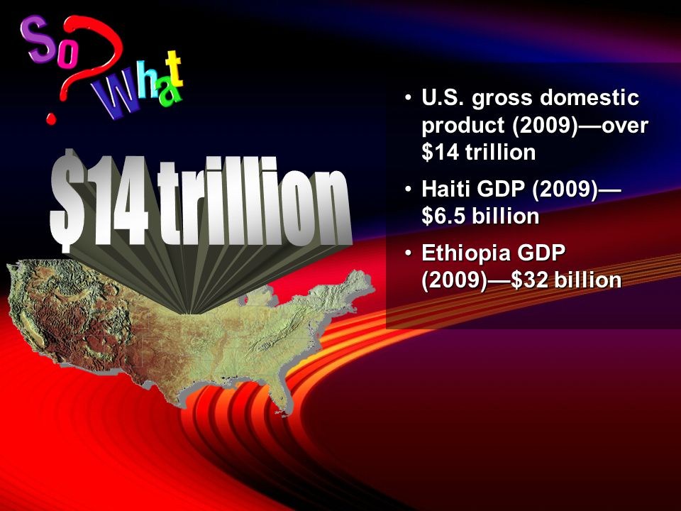 $14 trillion U.S. gross domestic product (2009)—over $14 trillion