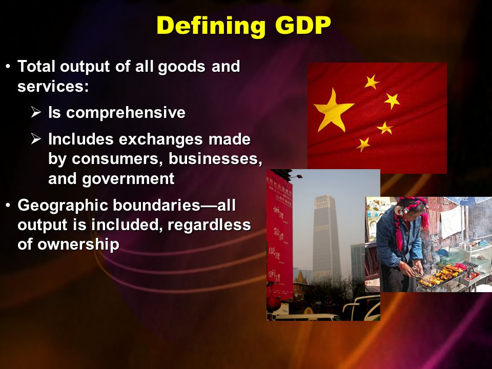 Defining GDP Total output of all goods and services: Is comprehensive