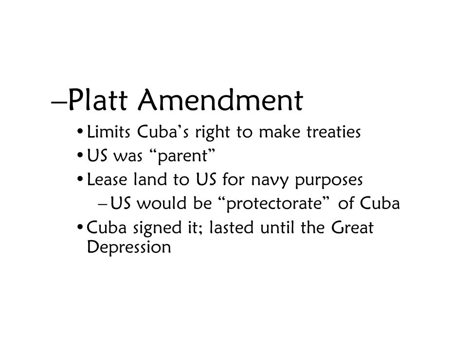 Platt Amendment Limits Cuba's right to make treaties US was parent