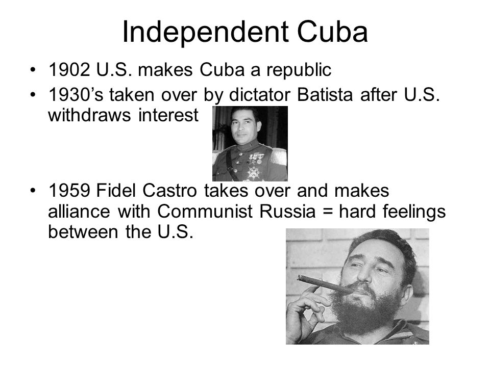 Independent Cuba 1902 U.S. makes Cuba a republic