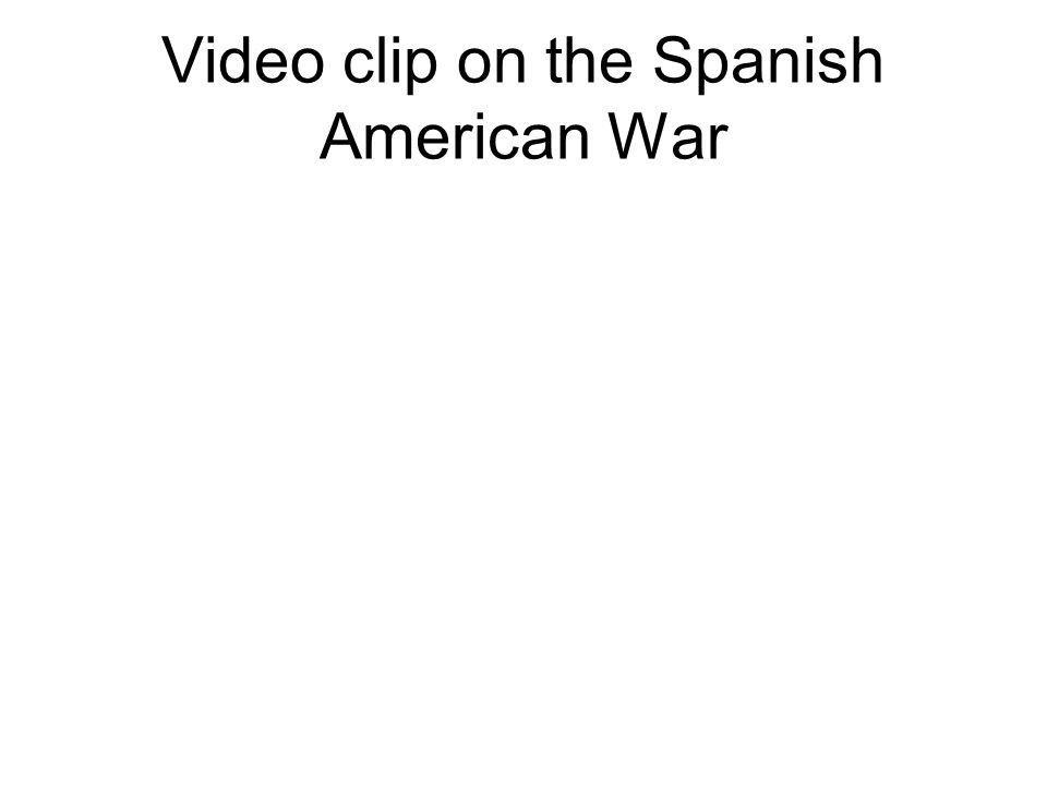 Video clip on the Spanish American War