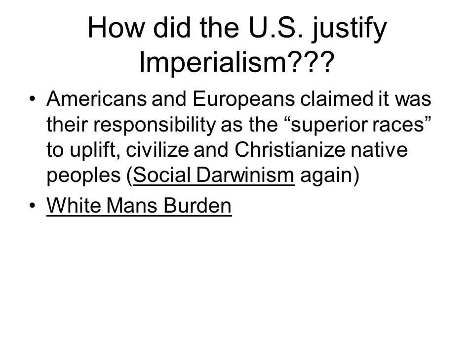 How did the U.S. justify Imperialism