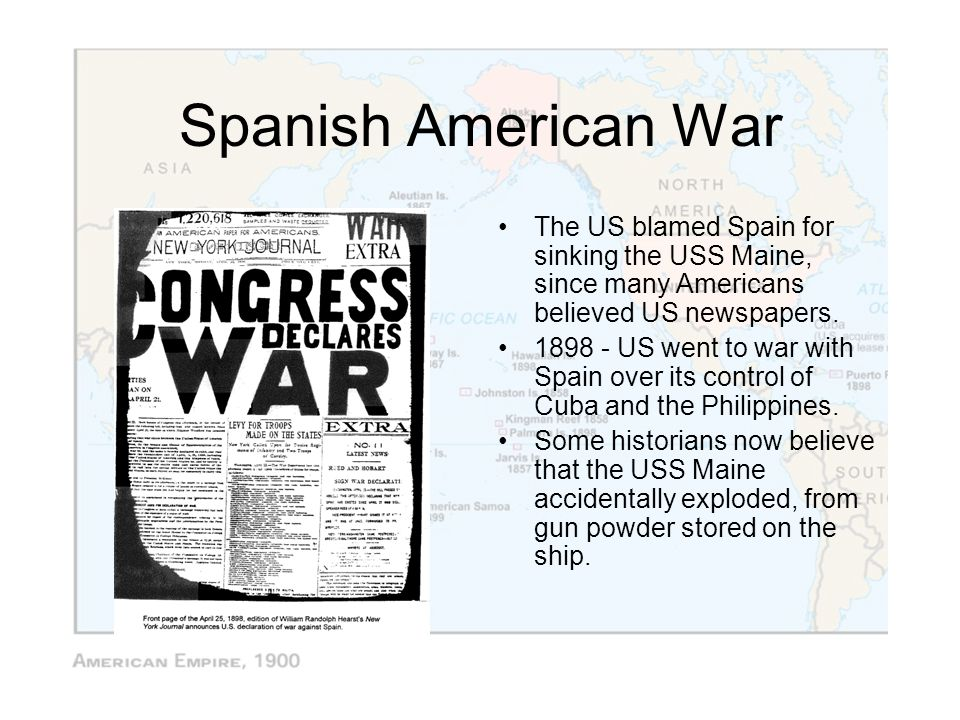 Spanish American War The US blamed Spain for sinking the USS Maine, since many Americans believed US newspapers.