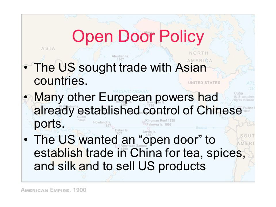Open Door Policy The US sought trade with Asian countries.