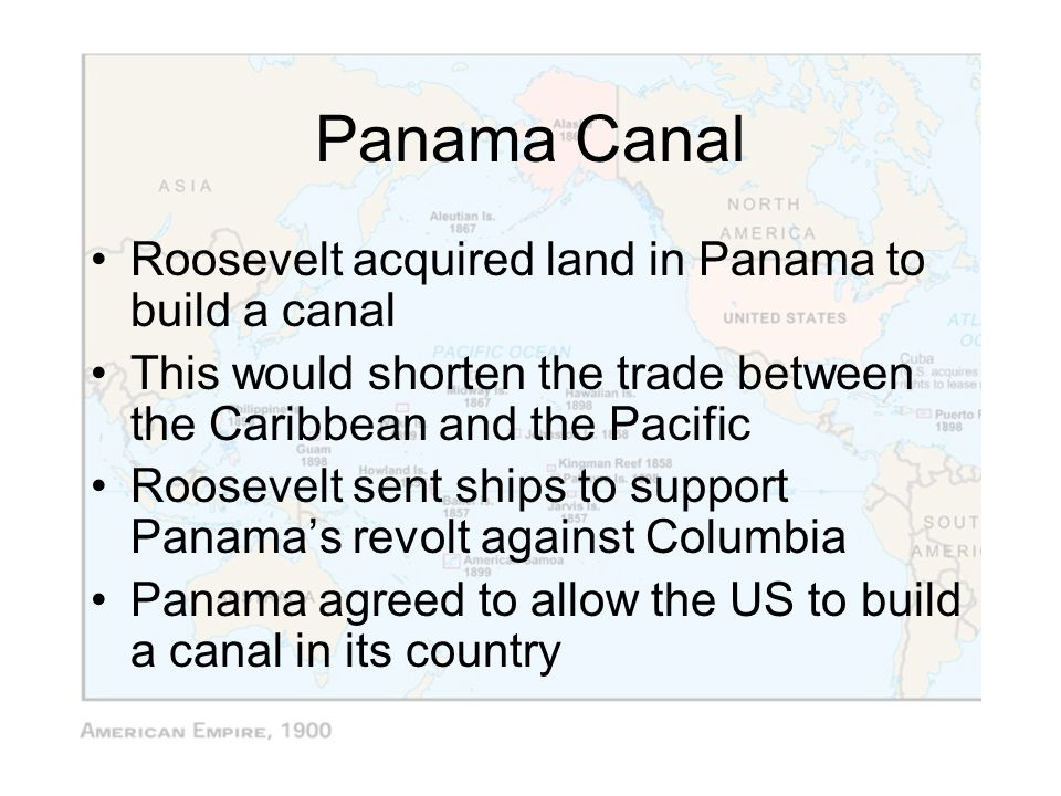 Panama Canal Roosevelt acquired land in Panama to build a canal