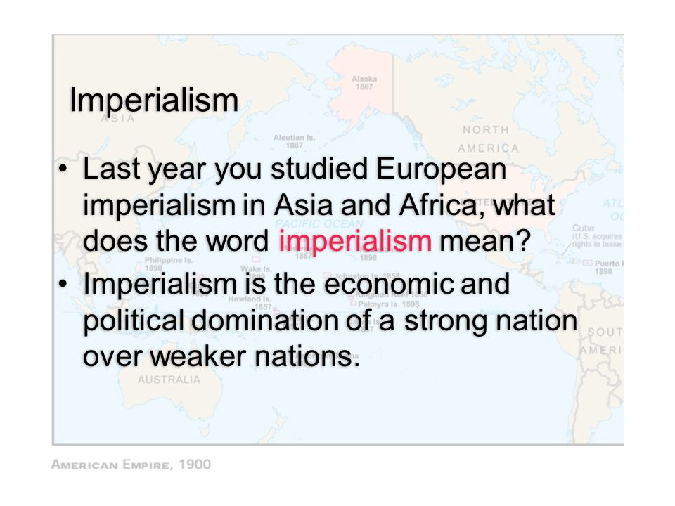 Imperialism Last year you studied European imperialism in Asia and Africa, what does the word imperialism mean