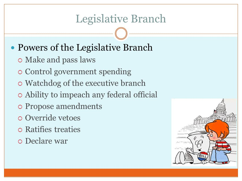 Legislative Branch Powers of the Legislative Branch Make and pass laws