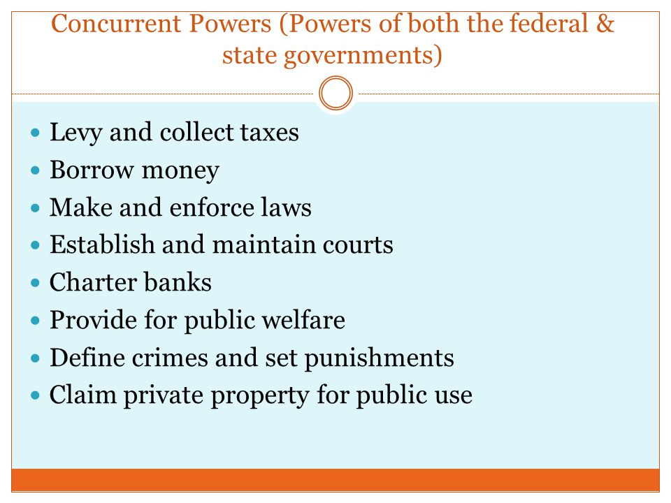 Concurrent Powers (Powers of both the federal & state governments)