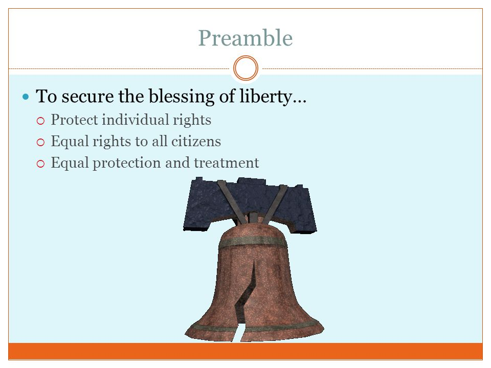 Preamble To secure the blessing of liberty… Protect individual rights