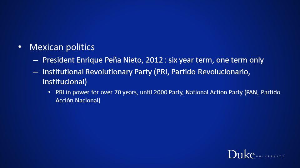 Mexican politics President Enrique Peña Nieto, 2012 : six year term, one term only.