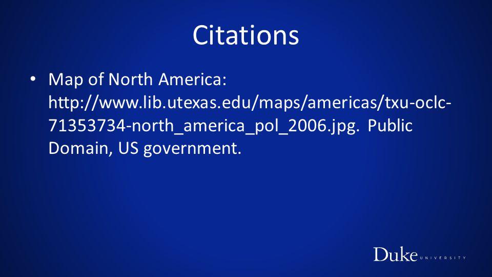 Citations Map of North America: http://www.lib.utexas.edu/maps/americas/txu-oclc-71353734-north_america_pol_2006.jpg.