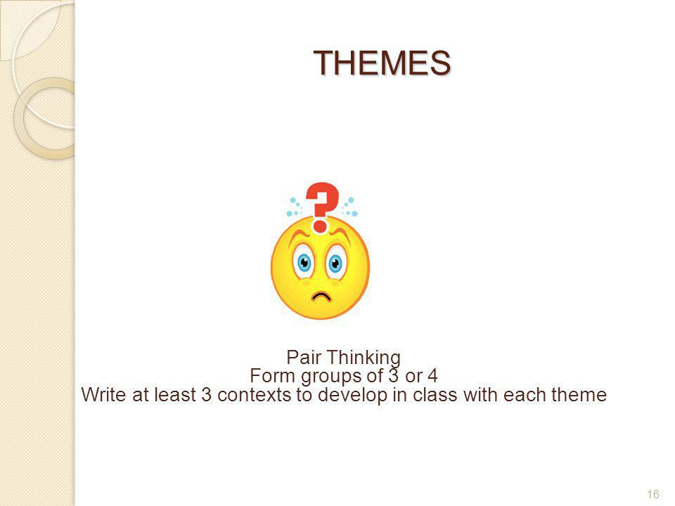 Write at least 3 contexts to develop in class with each theme