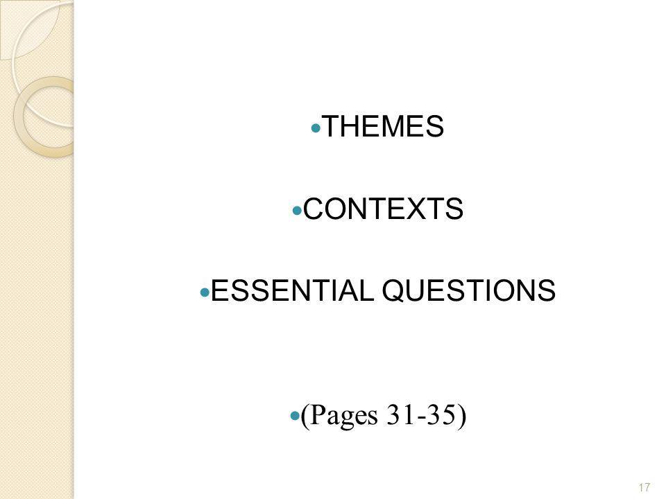 THEMES CONTEXTS ESSENTIAL QUESTIONS (Pages 31-35) 17