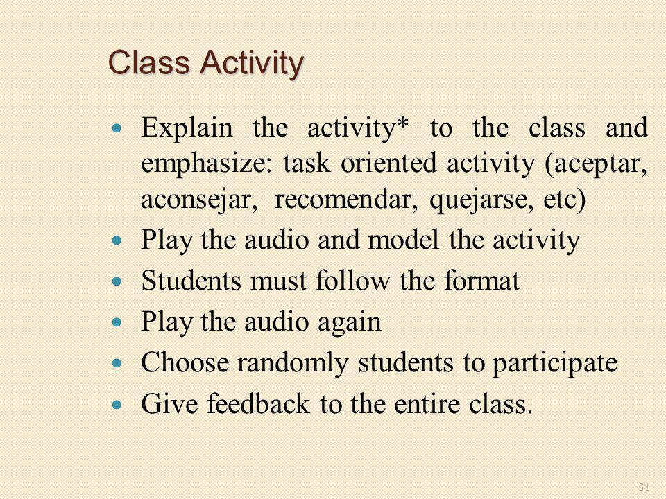 Class Activity Explain the activity* to the class and emphasize: task oriented activity (aceptar, aconsejar, recomendar, quejarse, etc)