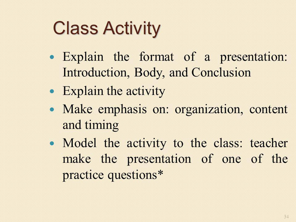 Class Activity Explain the format of a presentation: Introduction, Body, and Conclusion. Explain the activity.