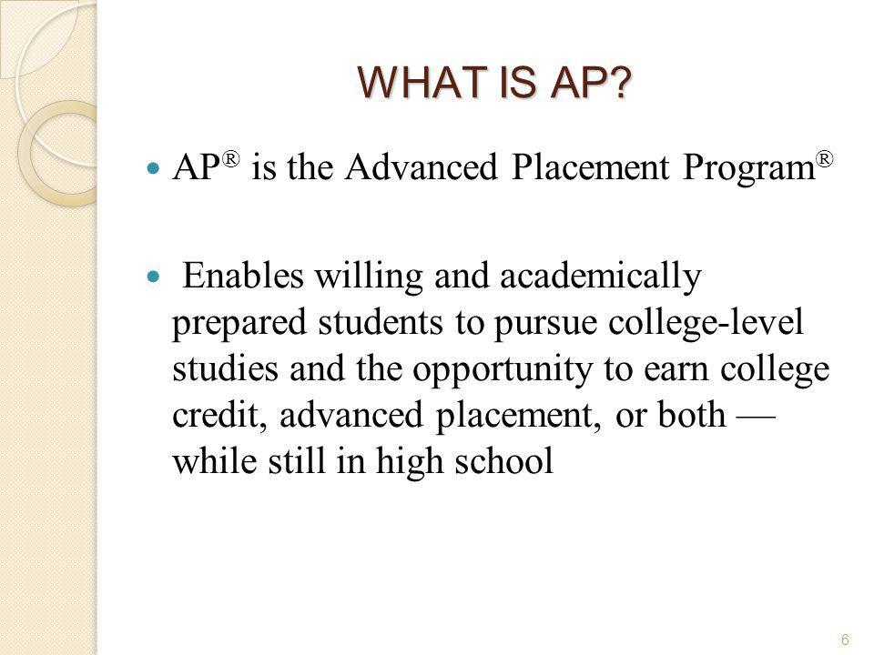 WHAT IS AP AP® is the Advanced Placement Program®
