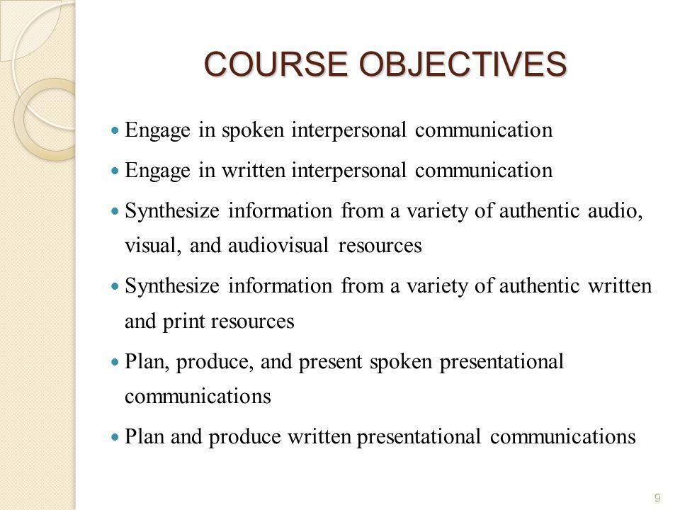 COURSE OBJECTIVES Engage in spoken interpersonal communication