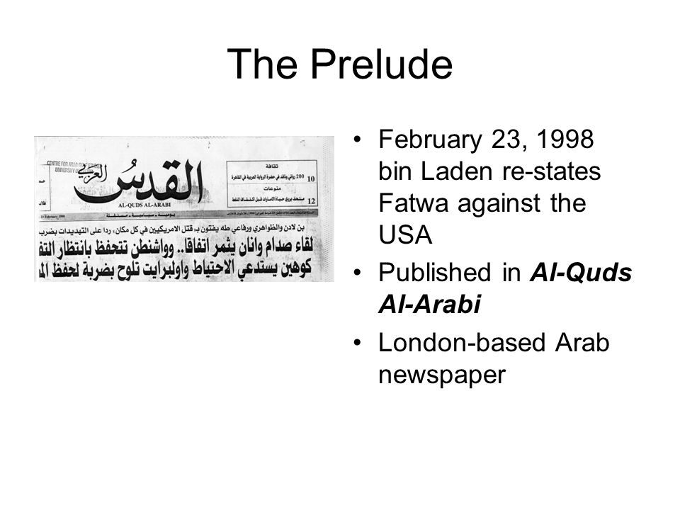 The Prelude February 23, 1998 bin Laden re-states Fatwa against the USA. Published in Al-Quds Al-Arabi.