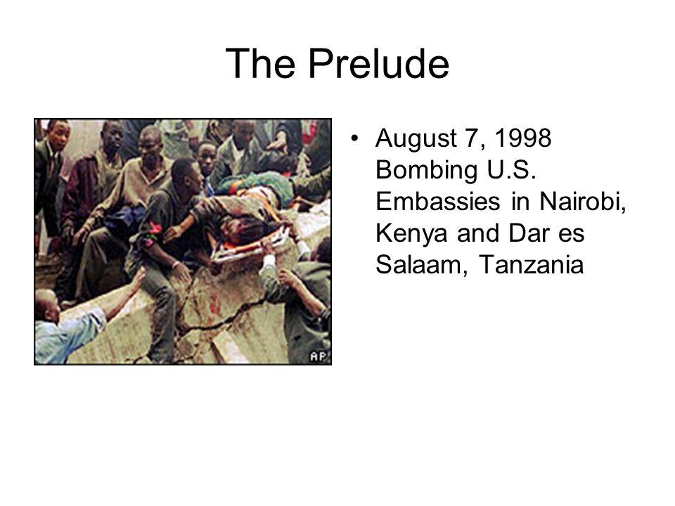 The Prelude August 7, 1998 Bombing U.S. Embassies in Nairobi, Kenya and Dar es Salaam, Tanzania