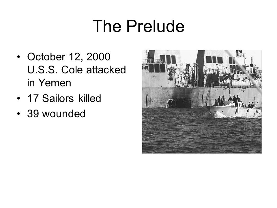 The Prelude October 12, 2000 U.S.S. Cole attacked in Yemen