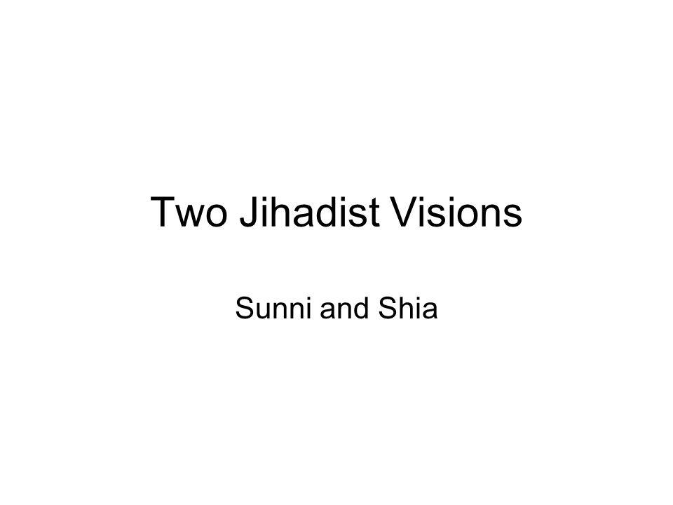 Two Jihadist Visions Sunni and Shia