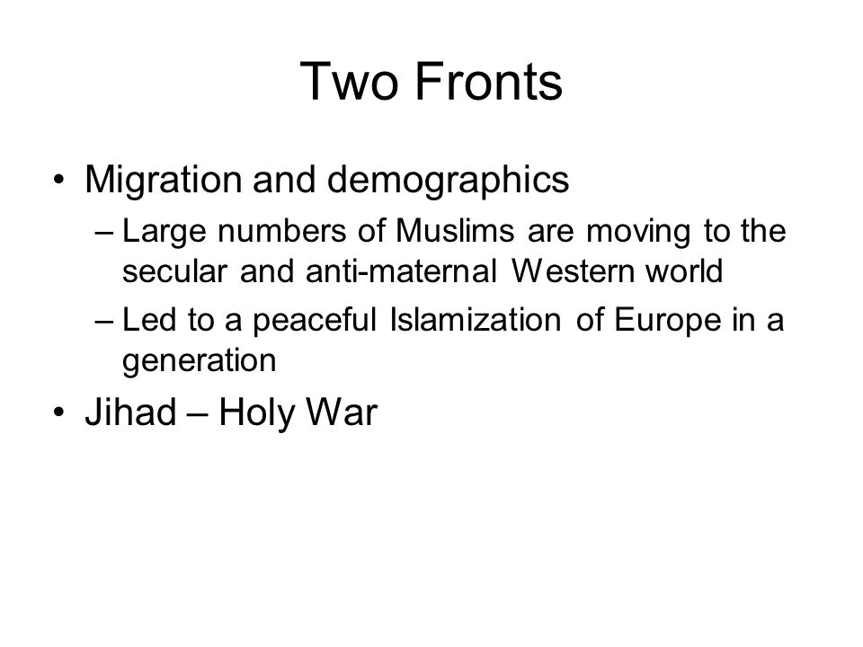 Two Fronts Migration and demographics Jihad – Holy War