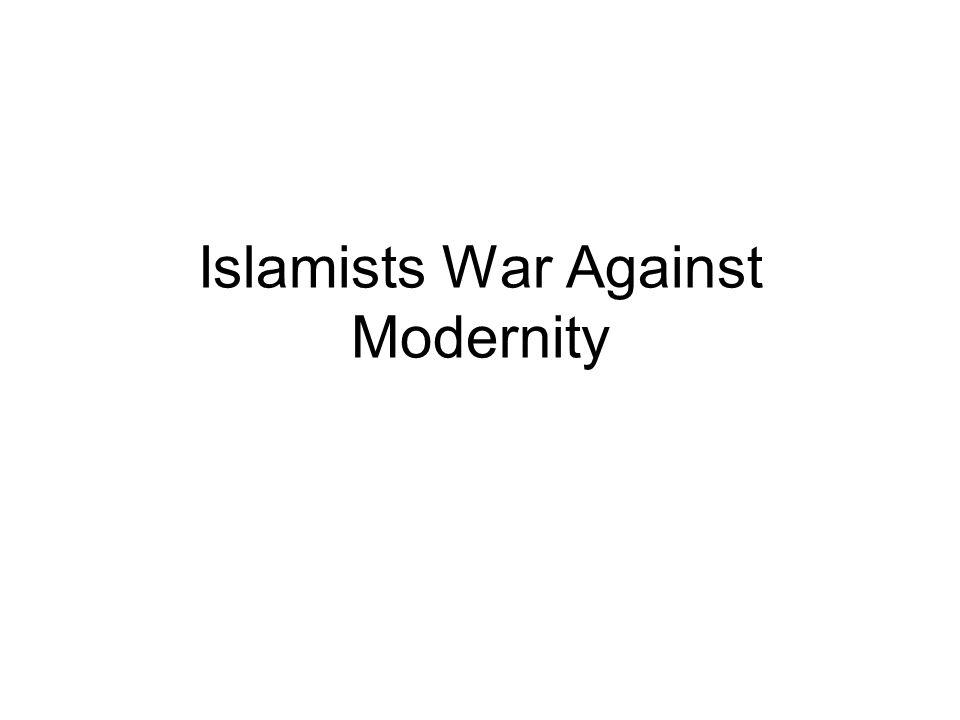 Islamists War Against Modernity