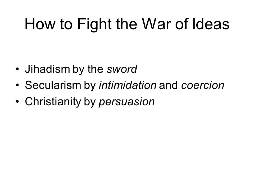 How to Fight the War of Ideas