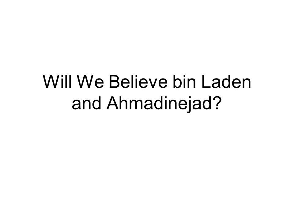 Will We Believe bin Laden and Ahmadinejad