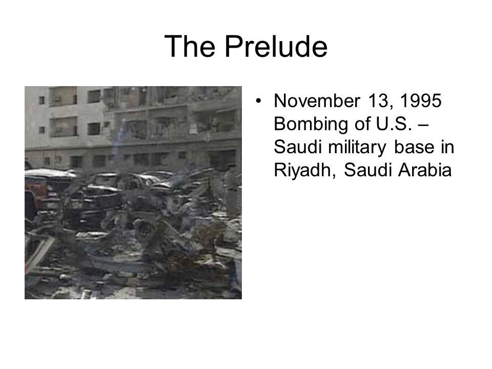 The Prelude November 13, 1995 Bombing of U.S. – Saudi military base in Riyadh, Saudi Arabia