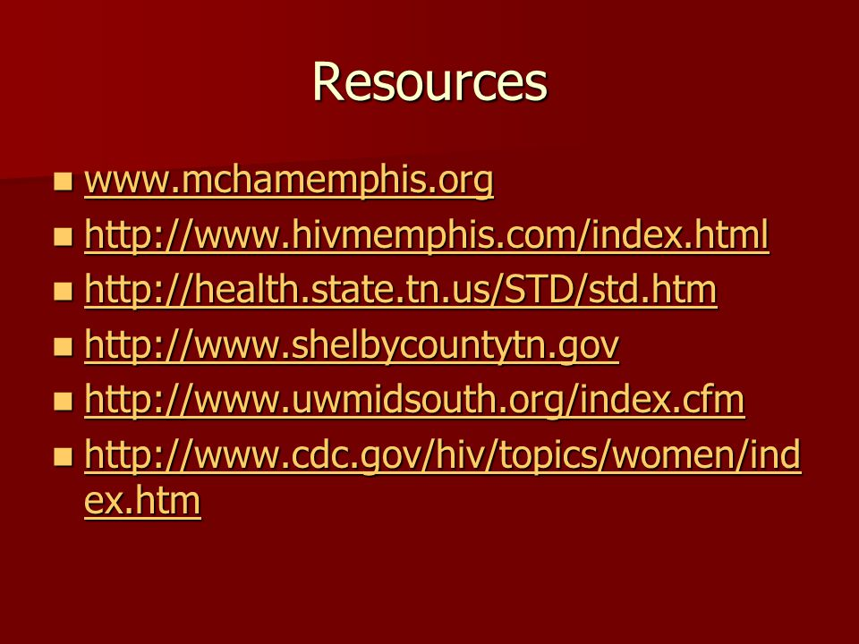 Resources www.mchamemphis.org http://www.hivmemphis.com/index.html