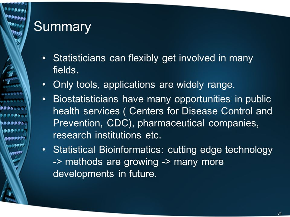 Summary Statisticians can flexibly get involved in many fields.